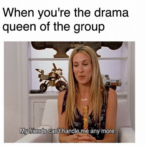 19 Dramatic Memes About Being Way Too Extra